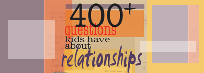 400+ Questions Kids Have About Relationships