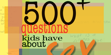 500+ Questions Kids Have About Sex